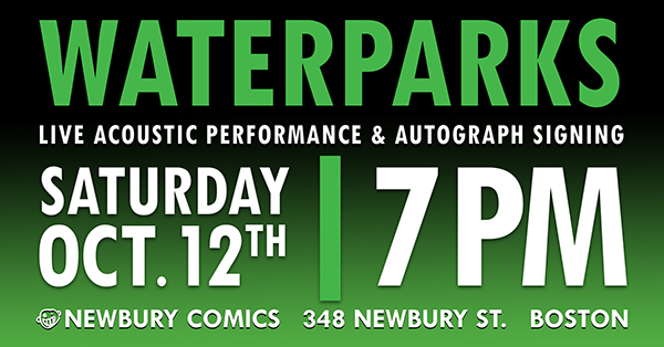 Waterparks In-Store Performance & Autograph Signing Newbury St, Boston, MA Location October 12th @ 7PM